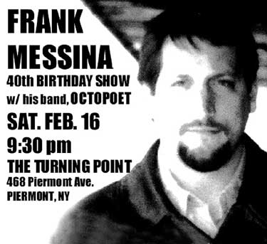 Frank Messina's 40th Birthday Celebration! - Tickets ON SALE NOW!. Call 845-359-1089 or Click Here To Order On-Line!