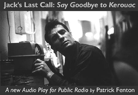 """Jack's Last Call: Say Goodbye to Kerouac"" premieres on PRX - Click Here To Learn More and Listen to Jack's Last Call: Say Goodbye to Kerouac."""