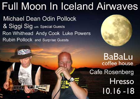 As the Full Moon shines over Iceland Airwaves 2008, Michael Dean Odin Pollock & Siggi Sig are rollin' and tumblin' at the BaBaLu Coffee House, Cafe Rosenberg and Hresso! Many Special and Surprise Guests! If you're in town, don't miss these gigs!