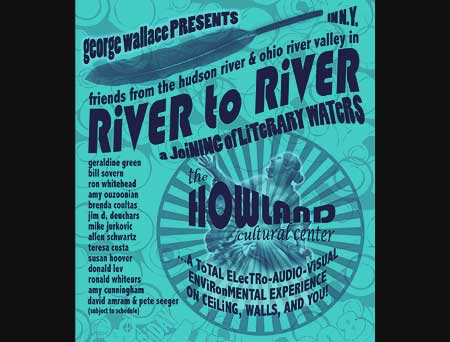River To River - Joining of the Waters - Poets from the Ohio River Valley join with Hudson Valley poets for a unique evening of poetry performance at the Howland Cultural Center. Click Here For More!